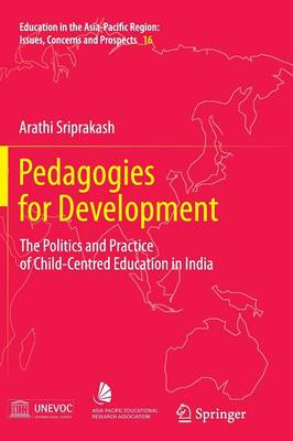 Pedagogies for Development: The Politics and Practice of Child-Centred Education in India - Education in the Asia-Pacific Region: Issues, Concerns and Prospects 16 (Paperback)