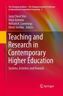 Teaching and Research in Contemporary Higher Education: Systems, Activities and Rewards - The Changing Academy - The Changing Academic Profession in International Comparative Perspective 9 (Paperback)