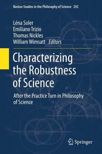 Characterizing the Robustness of Science: After the Practice Turn in Philosophy of Science - Boston Studies in the Philosophy and History of Science 292 (Paperback)