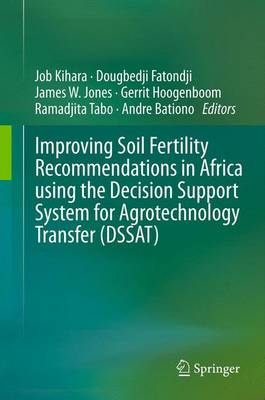 Improving Soil Fertility Recommendations in Africa using the Decision Support System for Agrotechnology Transfer (DSSAT) (Paperback)