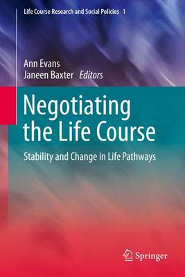 Negotiating the Life Course: Stability and Change in Life Pathways - Life Course Research and Social Policies 1 (Paperback)