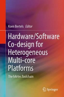 Hardware/Software Co-design for Heterogeneous Multi-core Platforms: The hArtes Toolchain (Paperback)