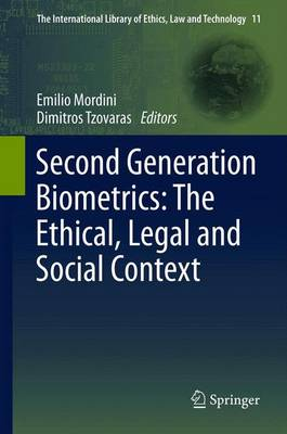 Second Generation Biometrics: The Ethical, Legal and Social Context - The International Library of Ethics, Law and Technology 11 (Paperback)