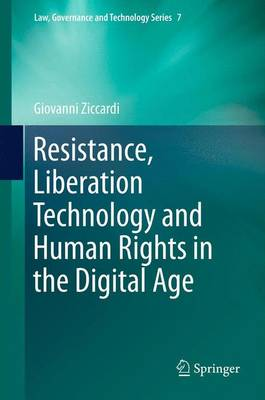 Resistance, Liberation Technology and Human Rights in the Digital Age - Law, Governance and Technology Series 7 (Paperback)