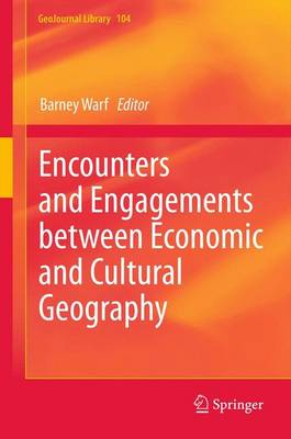 Encounters and Engagements between Economic and Cultural Geography - GeoJournal Library 104 (Paperback)