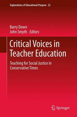 Critical Voices in Teacher Education: Teaching for Social Justice in Conservative Times - Explorations of Educational Purpose 22 (Paperback)