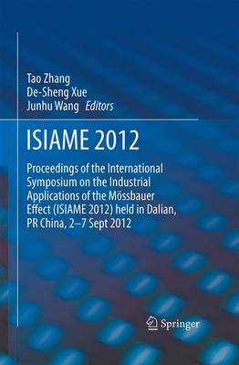 ISIAME 2012: Proceedings of the International Symposium on the Industrial Applications of the Moessbauer Effect (ISIAME 2012) held in Dalian, PR China, 2-7 Sept 2012 (Paperback)