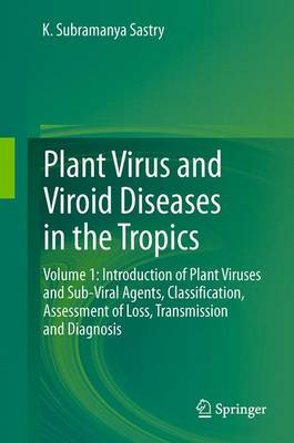 Plant Virus and Viroid Diseases in the Tropics: Volume 1: Introduction of Plant Viruses and Sub-Viral Agents, Classification, Assessment of Loss, Transmission and Diagnosis (Paperback)