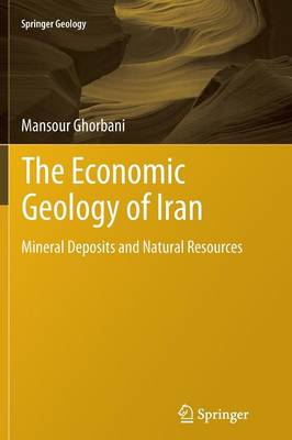 The Economic Geology of Iran: Mineral Deposits and Natural Resources - Springer Geology (Paperback)