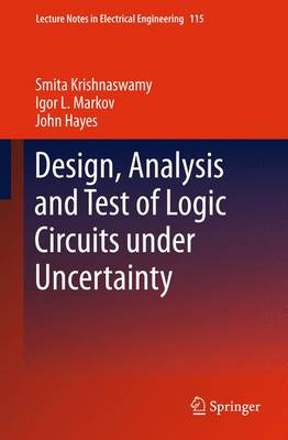 Design, Analysis and Test of Logic Circuits Under Uncertainty - Lecture Notes in Electrical Engineering 115 (Paperback)