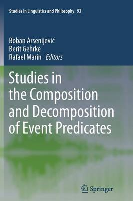 Studies in the Composition and Decomposition of Event Predicates - Studies in Linguistics and Philosophy 93 (Paperback)