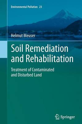 Soil Remediation and Rehabilitation: Treatment of Contaminated and Disturbed Land - Environmental Pollution 23 (Paperback)