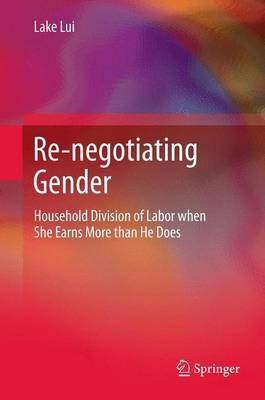 Re-negotiating Gender: Household Division of Labor when She Earns More than He Does (Paperback)