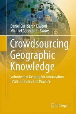 Crowdsourcing Geographic Knowledge: Volunteered Geographic Information (VGI) in Theory and Practice (Paperback)