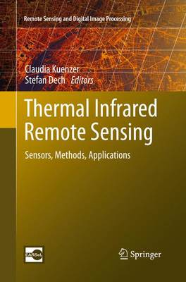 Thermal Infrared Remote Sensing: Sensors, Methods, Applications - Remote Sensing and Digital Image Processing 17 (Paperback)