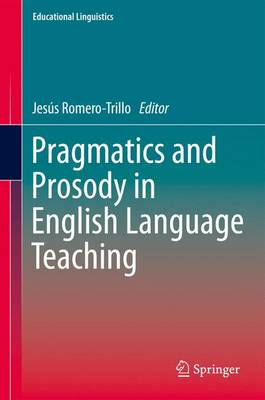Pragmatics and Prosody in English Language Teaching - Educational Linguistics 15 (Paperback)