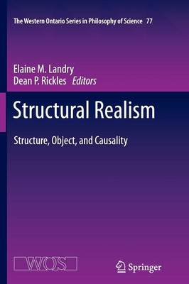 Structural Realism: Structure, Object, and Causality - The Western Ontario Series in Philosophy of Science 77 (Paperback)