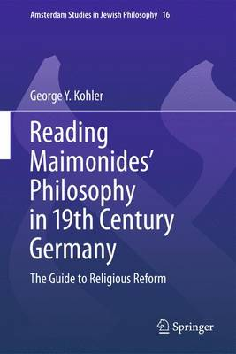 Reading Maimonides' Philosophy in 19th Century Germany: The Guide to Religious Reform - Amsterdam Studies in Jewish Philosophy 15 (Paperback)