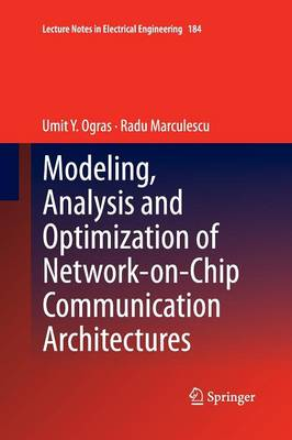 Modeling, Analysis and Optimization of Network-on-Chip Communication Architectures - Lecture Notes in Electrical Engineering 184 (Paperback)