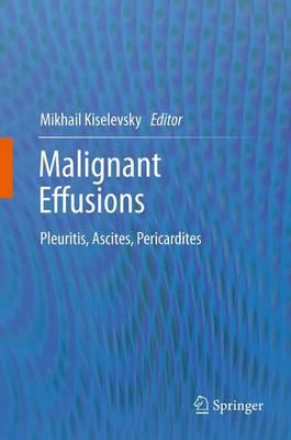 Malignant Effusions: Pleuritis, Ascites, Pericardites (Paperback)