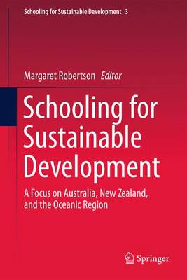 Schooling for Sustainable Development:: A Focus on Australia, New Zealand, and the Oceanic Region - Schooling for Sustainable Development 3 (Paperback)
