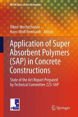 Application of Super Absorbent Polymers (SAP) in Concrete Construction: State-of-the-Art Report Prepared by Technical Committee 225-SAP - RILEM State-of-the-Art Reports 2 (Paperback)