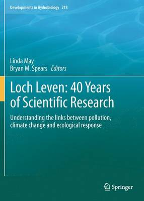 Loch Leven: 40 years of scientific research: Understanding the links between pollution, climate change and ecological response - Developments in Hydrobiology 218 (Paperback)