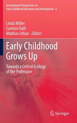 Early Childhood Grows Up: Towards a Critical Ecology of the Profession - International Perspectives on Early Childhood Education and Development 6 (Paperback)