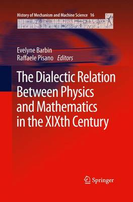 The Dialectic Relation Between Physics and Mathematics in the XIXth Century - History of Mechanism and Machine Science 16 (Paperback)