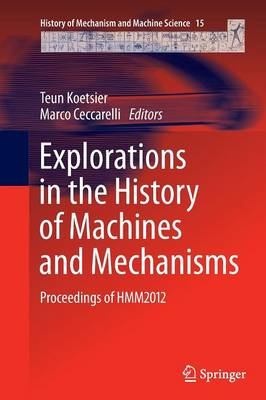 Explorations in the History of Machines and Mechanisms: Proceedings of HMM2012 - History of Mechanism and Machine Science 15 (Paperback)