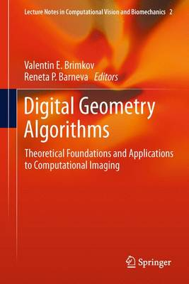 Digital Geometry Algorithms: Theoretical Foundations and Applications to Computational Imaging - Lecture Notes in Computational Vision and Biomechanics 2 (Paperback)