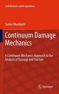 Continuum Damage Mechanics: A Continuum Mechanics Approach to the Analysis of Damage and Fracture - Solid Mechanics and Its Applications 185 (Paperback)