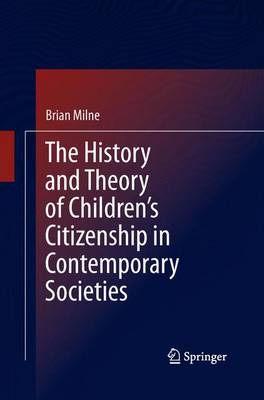 The History and Theory of Children's Citizenship in Contemporary Societies (Paperback)