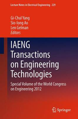 IAENG Transactions on Engineering Technologies: Special Volume of the World Congress on Engineering 2012 - Lecture Notes in Electrical Engineering 229 (Paperback)