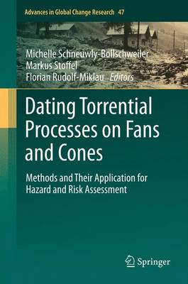 Dating Torrential Processes on Fans and Cones: Methods and Their Application for Hazard and Risk Assessment - Advances in Global Change Research 47 (Paperback)
