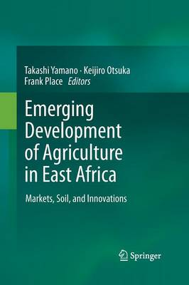 Emerging Development of Agriculture in East Africa: Markets, Soil, and Innovations (Paperback)