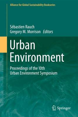 Urban Environment: Proceedings of the 10th Urban Environment Symposium - Alliance for Global Sustainability Bookseries 19 (Paperback)