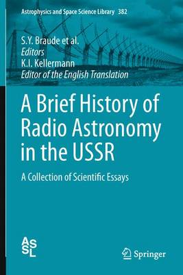 A Brief History of Radio Astronomy in the USSR: A Collection of Scientific Essays - Astrophysics and Space Science Library 382 (Paperback)