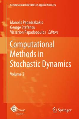 Computational Methods in Stochastic Dynamics: Volume 2 - Computational Methods in Applied Sciences 26 (Paperback)