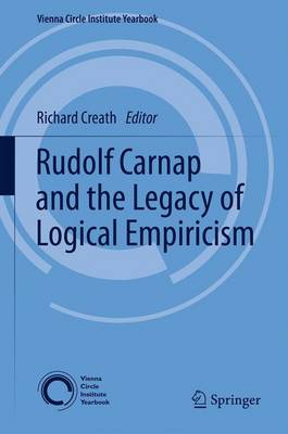 Rudolf Carnap and the Legacy of Logical Empiricism - Vienna Circle Institute Yearbook 16 (Paperback)