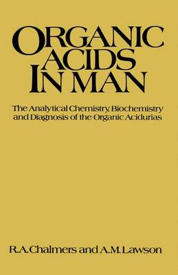Organic Acids in Man: Analytical Chemistry, Biochemistry and Diagnosis of the Organic Acidurias (Paperback)
