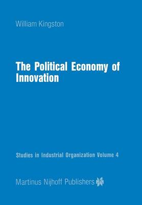 The Political Economy of Innovation - Studies in Industrial Organization 4 (Paperback)