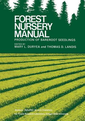 Forest Nursery Manual: Production of Bareroot Seedlings - Forestry Sciences 11 (Paperback)