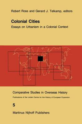 Colonial Cities: Essays on Urbanism in a Colonial Context - Comparative Studies in Overseas History 5 (Paperback)