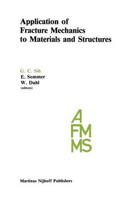 Application of Fracture Mechanics to Materials and Structures: Proceedings of the International Conference on Application of Fracture Mechanics to Materials and Structures, held at the Hotel Kolpinghaus, Freiburg, F.R.G., June 20-24, 1983 (Paperback)