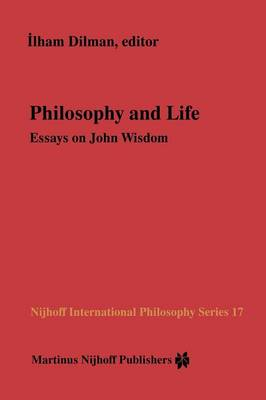 Philosophy and Life: Essays on John Wisdom - Nijhoff International Philosophy Series 17 (Paperback)