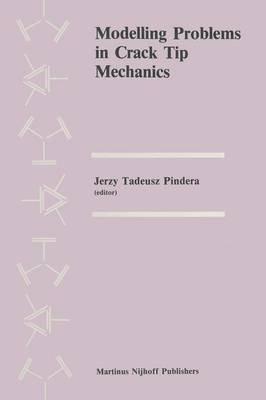 Modelling Problems in Crack Tip Mechanics: Proceedings of the Tenth Canadian Fracture Conference, held at the University of Waterloo, Waterloo, Ontario, Canada, August 24-26, 1983 (Paperback)