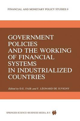 Government Policies and the Working of Financial Systems in Industrialized Countries - Financial and Monetary Policy Studies 9 (Paperback)
