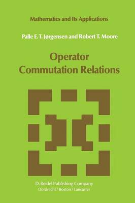 Operator Commutation Relations: Commutation Relations for Operators, Semigroups, and Resolvents with Applications to Mathematical Physics and Representations of Lie Groups - Mathematics and Its Applications 14 (Paperback)