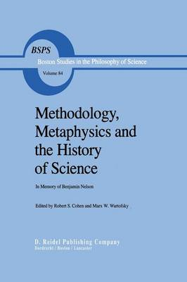 Methodology, Metaphysics and the History of Science: In Memory of Benjamin Nelson - Boston Studies in the Philosophy and History of Science 84 (Paperback)